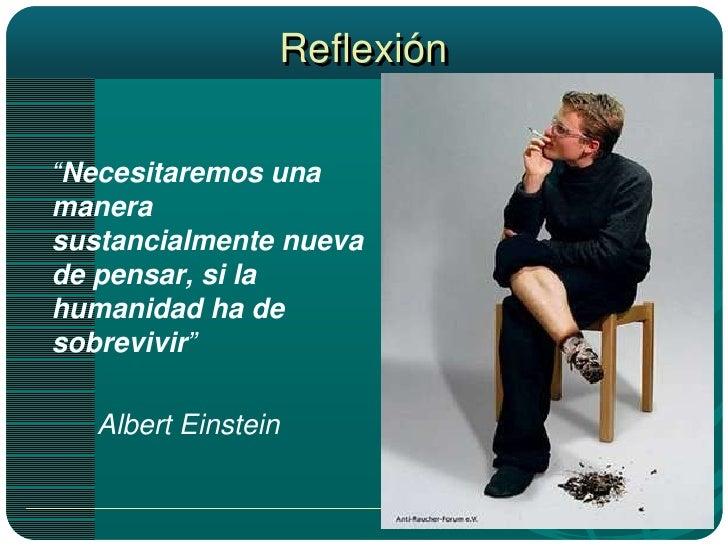 """Reflexión<br />""""Necesitaremos una manera sustancialmente nueva de pensar, si la humanidad ha de sobrevivir""""<br />Albert E..."""
