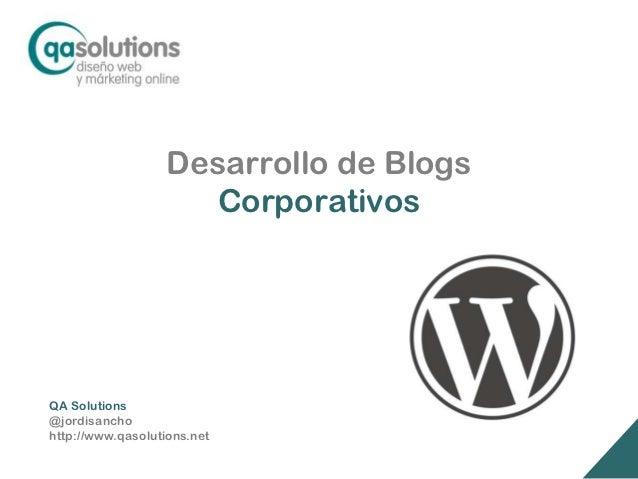 Desarrollo de Blogs                     CorporativosQA Solutions@jordisanchohttp://www.qasolutions.net
