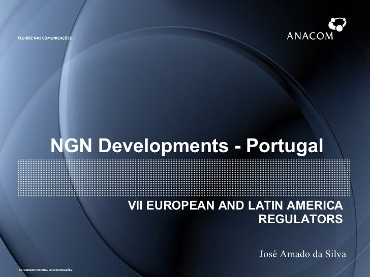 NGN Developments - Portugal VII EUROPEAN AND LATIN AMERICA REGULATORS