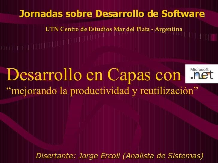 """Desarrollo en Capas con  """"mejorando la productividad y reutilizaciòn"""" Disertante: Jorge Ercoli (Analista de Sistemas) Jorn..."""
