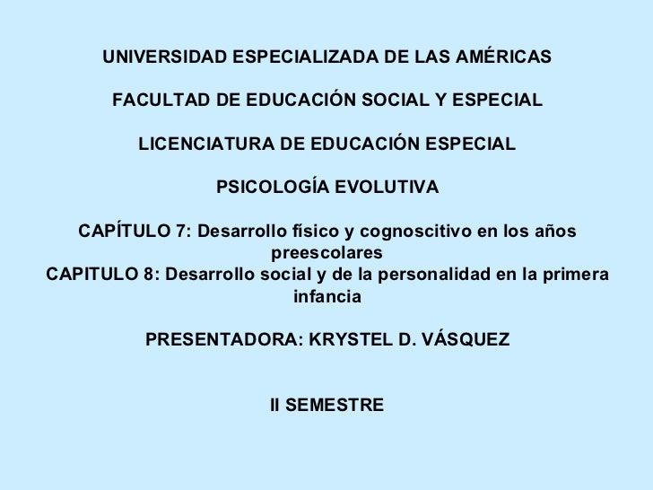 UNIVERSIDAD ESPECIALIZADA DE LAS AMÉRICAS FACULTAD DE EDUCACIÓN SOCIAL Y ESPECIAL LICENCIATURA DE EDUCACIÓN ESPECIAL PSICO...