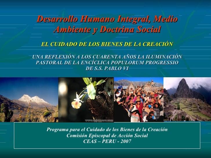 Desarrollo Humano Integral, Medio Ambiente y Doctrina Social EL CUIDADO DE LOS BIENES DE LA CREACIÓN UNA REFLEXIÓN A LOS C...