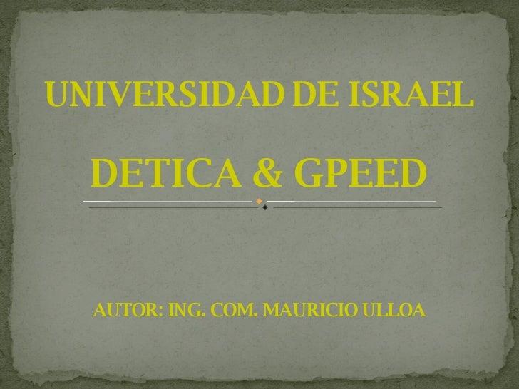UNIVERSIDAD DE ISRAEL <ul><li>DETICA & GPEED </li></ul><ul><li>AUTOR: ING. COM. MAURICIO ULLOA </li></ul>