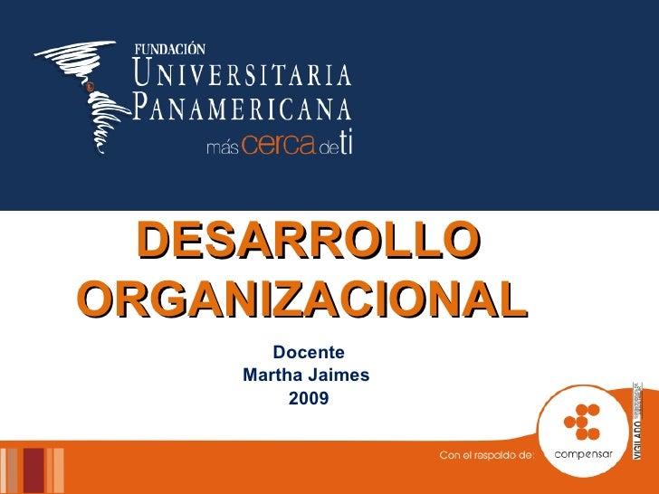 DESARROLLO ORGANIZACIONAL  Docente Martha Jaimes  2009