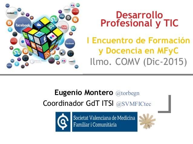 Eugenio Montero @torbegn Coordinador GdT ITSI @SVMFICtec Desarrollo Profesional y TIC I Encuentro de Formación y Docencia ...