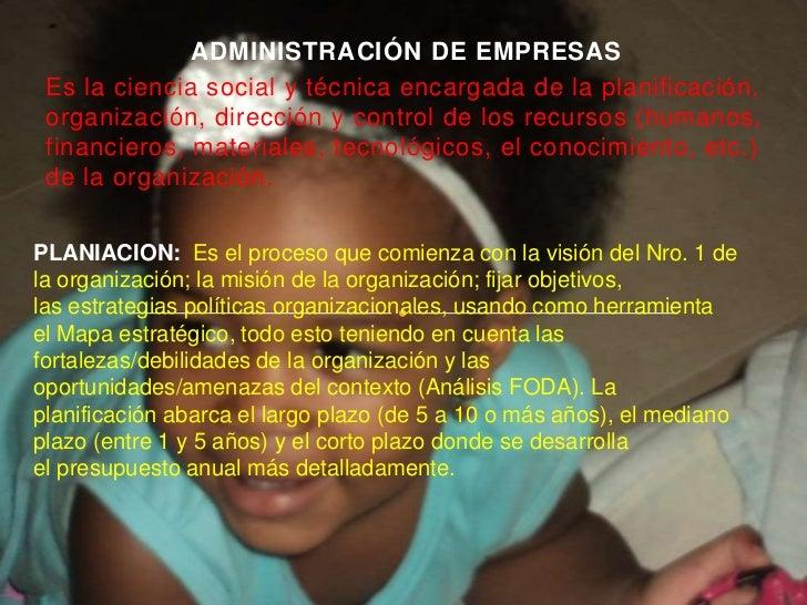 ADMINISTRACIÓN DE EMPRESAS<br />Es laciencia social ytécnicaencargada de laplanificación, organización, dirección y con...