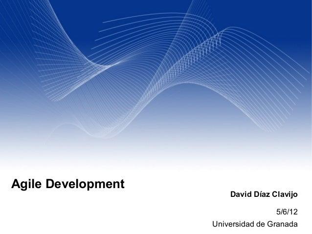 David Díaz Clavijo 5/6/12 Universidad de Granada Agile Development