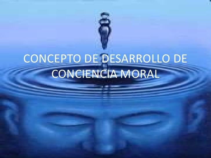 CONCEPTO DE DESARROLLO DE CONCIENCIA MORAL<br />