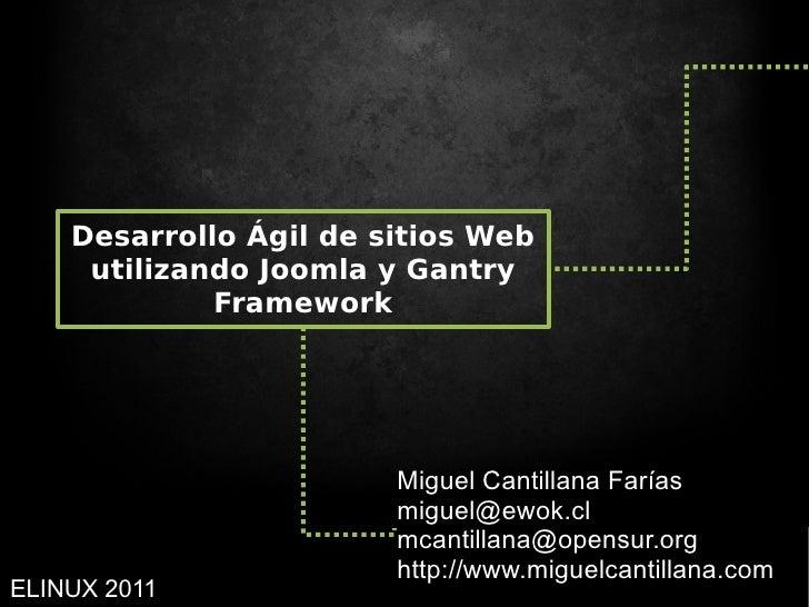 Desarrollo Ágil de sitios Web     utilizando Joomla y Gantry             Framework                        Miguel Cantillan...