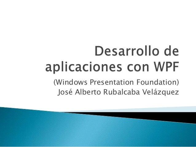 (Windows Presentation Foundation) José Alberto Rubalcaba Velázquez