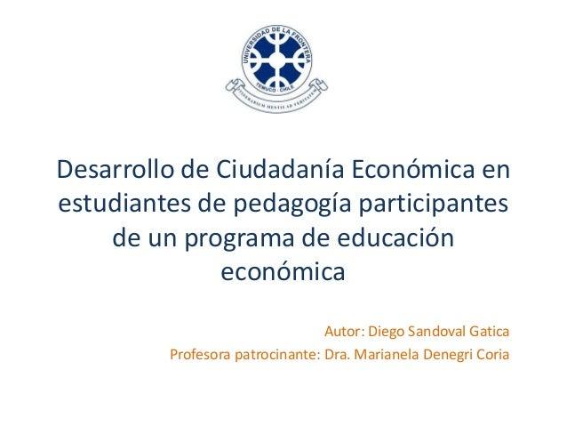 Desarrollo de Ciudadanía Económica en estudiantes de pedagogía participantes de un programa de educación económica Autor: ...
