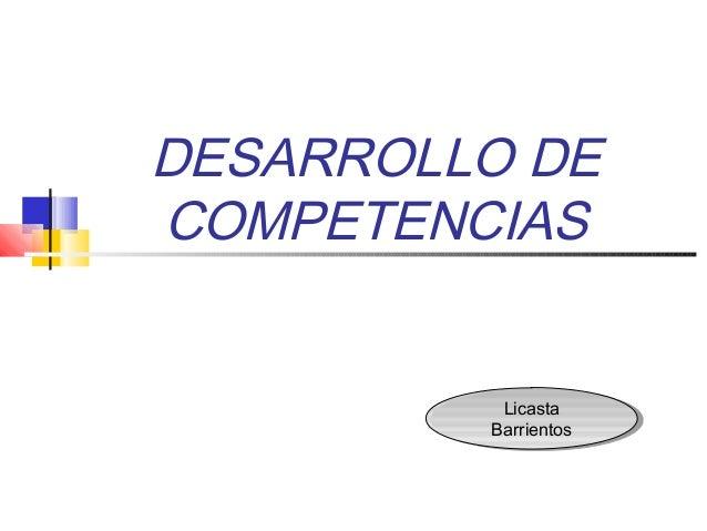 DESARROLLO DE COMPETENCIAS Licasta Barrientos Licasta Barrientos