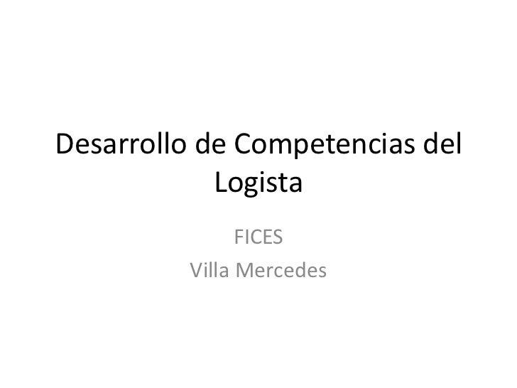 Desarrollo de Competencias del            Logista               FICES         Villa Mercedes