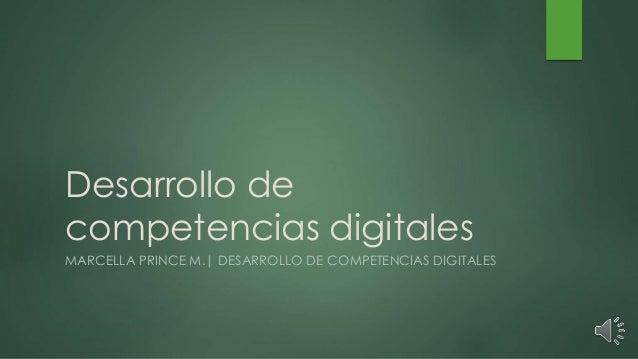 Desarrollo de competencias digitales MARCELLA PRINCE M.| DESARROLLO DE COMPETENCIAS DIGITALES