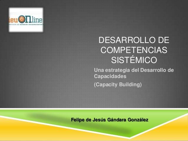 DESARROLLO DE           COMPETENCIAS             SISTÉMICO         Una estrategia del Desarrollo de         Capacidades   ...