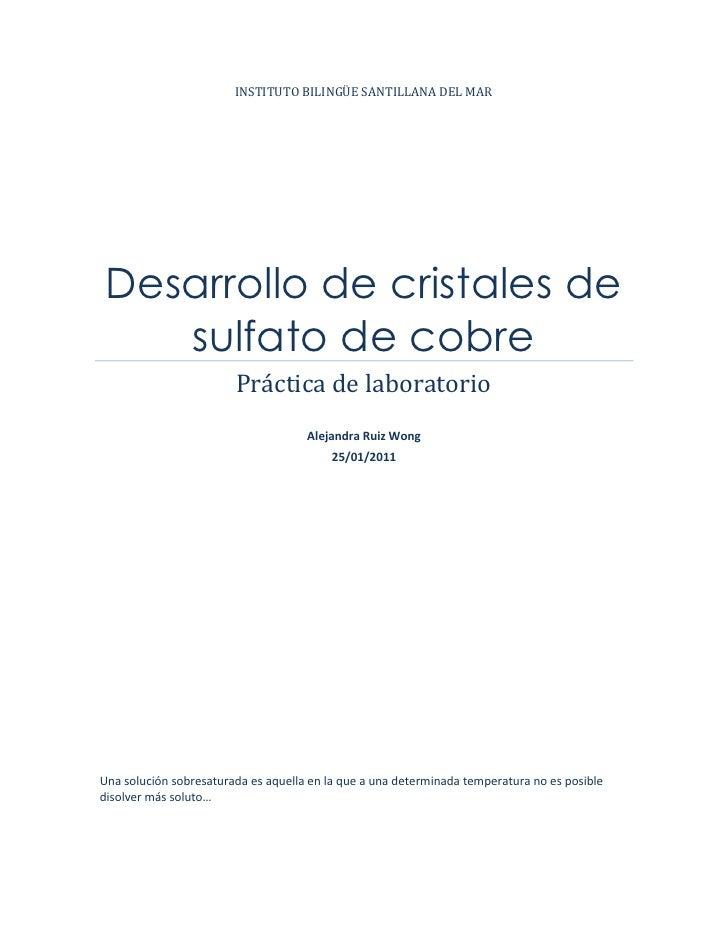 Instituto bilingüe santillana del marDesarrollo de cristales de sulfato de cobrePráctica de laboratorioAlejandra Ruiz Wong...