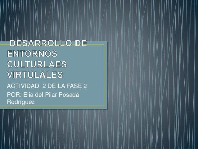 ACTIVIDAD 2 DE LA FASE 2 POR: Elia del Pilar Posada Rodríguez