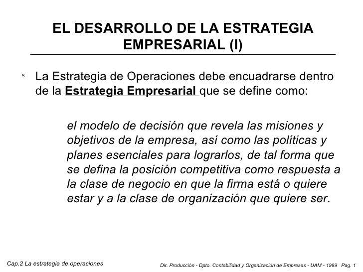 EL DESARROLLO DE LA ESTRATEGIA EMPRESARIAL (I) <ul><li>La Estrategia de Operaciones debe encuadrarse dentro de la  Estrate...