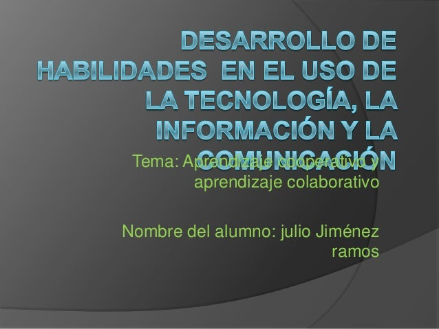 Tema: Aprendizaje cooperativo y        aprendizaje colaborativoNombre del alumno: julio Jiménez                           ...