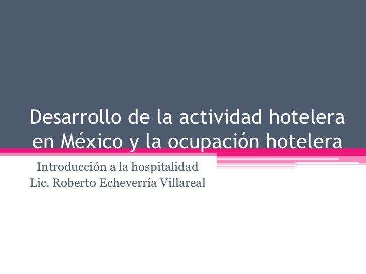 Desarrollo de la actividad hotelera en México y la ocupación hotelera<br />Introducción a la hospitalidad<br />Lic. Robert...