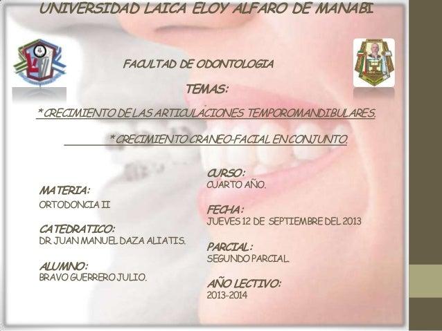 UNIVERSIDAD LAICA ELOY ALFARO DE MANABI FACULTAD DE ODONTOLOGIA  TEMAS: * CRECIMIENTO DE LAS ARTICULACIONES TEMPOROMANDIBU...