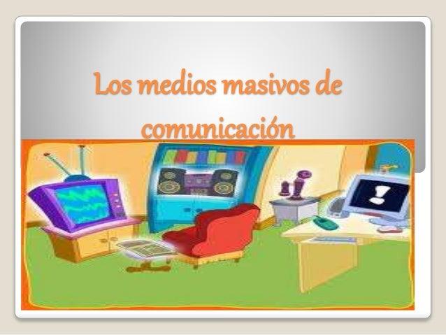 Los medios masivos de comunicación