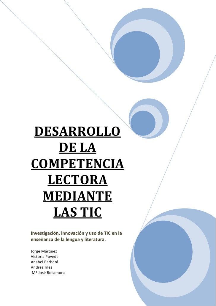 DESARROLLO    DE LACOMPETENCIA  LECTORA MEDIANTE   LAS TICInvestigación, innovación y uso de TIC en laenseñanza de la leng...