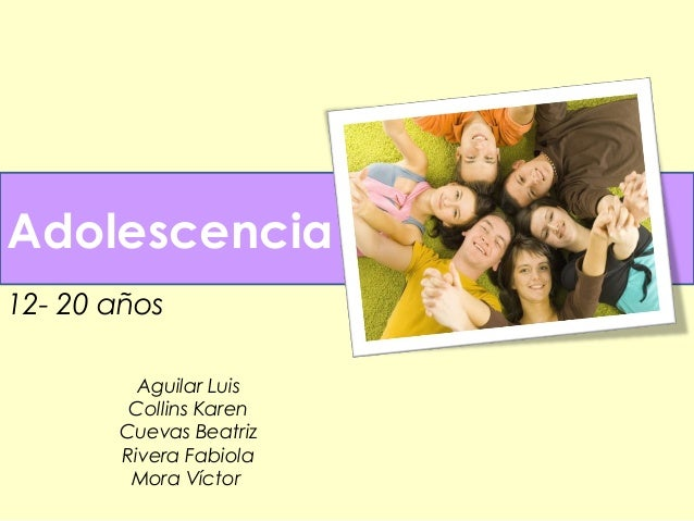 Adolescencia 12- 20 años Aguilar Luis Collins Karen Cuevas Beatriz Rivera Fabiola Mora Víctor