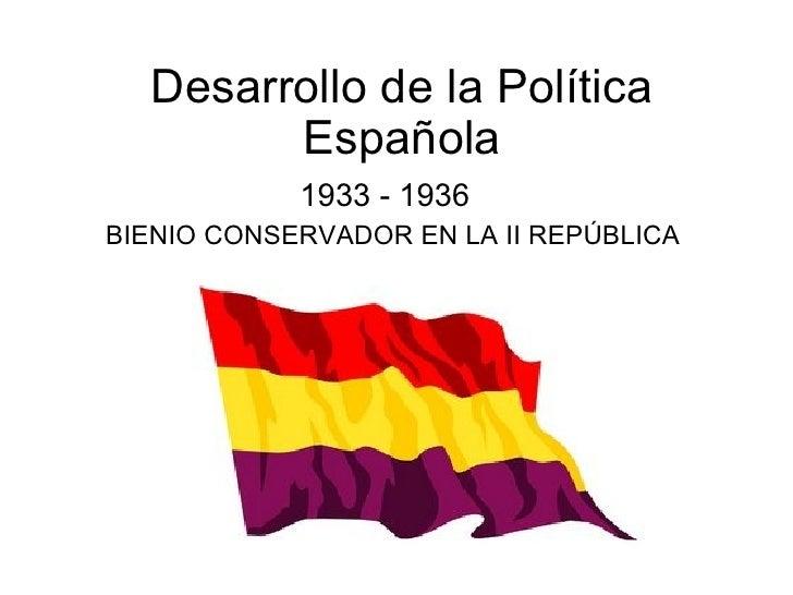 Desarrollo de la Política Española 1933 - 1936 BIENIO CONSERVADOR EN LA II REPÚBLICA