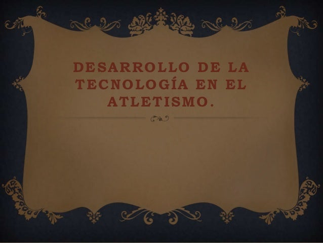 DESARROLLO DE LATECNOLOGÍA EN EL   ATLETISMO.