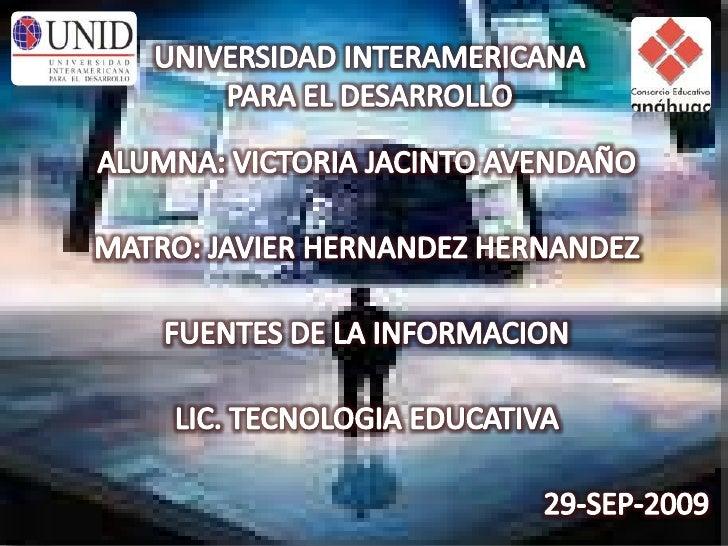 UNIVERSIDAD INTERAMERICANA PARA EL DESARROLLO<br />ALUMNA: VICTORIA JACINTO AVENDAÑO<br />MATRO: JAVIER HERNANDEZ HERNANDE...