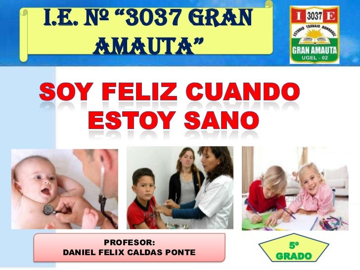 """I.E. Nº """"3037 GRAN      AMAUTA""""         PROFESOR:             5º DANIEL FELIX CALDAS PONTE                             GRADO"""