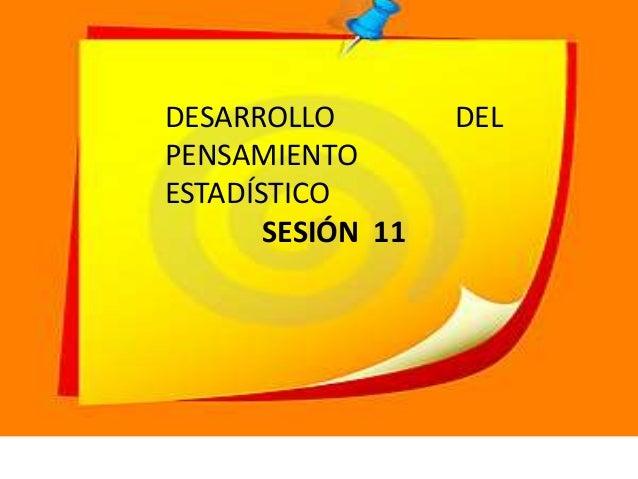 DESARROLLO DEL PENSAMIENTO ESTADÍSTICO SESIÓN 11