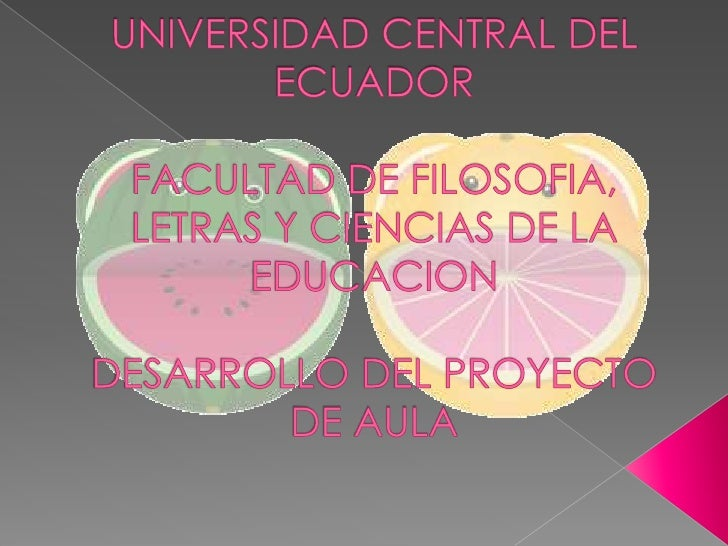UNIVERSIDAD CENTRAL DEL ECUADORFACULTAD DE FILOSOFIA, LETRAS Y CIENCIAS DE LA EDUCACIONDESARROLLO DEL PROYECTO DE AULA<br />