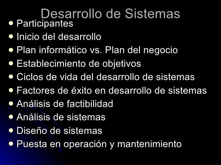Desarrollo de Sistemas <ul><li>Participantes </li></ul><ul><li>Inicio del desarrollo </li></ul><ul><li>Plan informático vs...