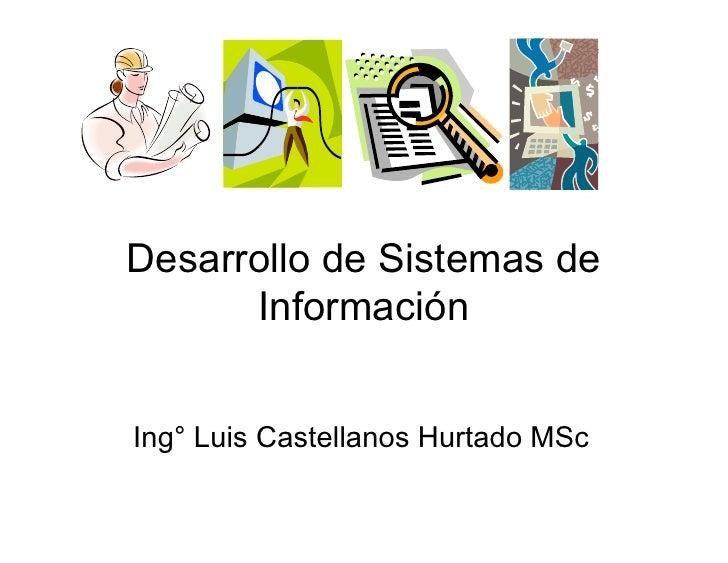Desarrollo de Sistemas de       Información   Ing° Luis Castellanos Hurtado MSc