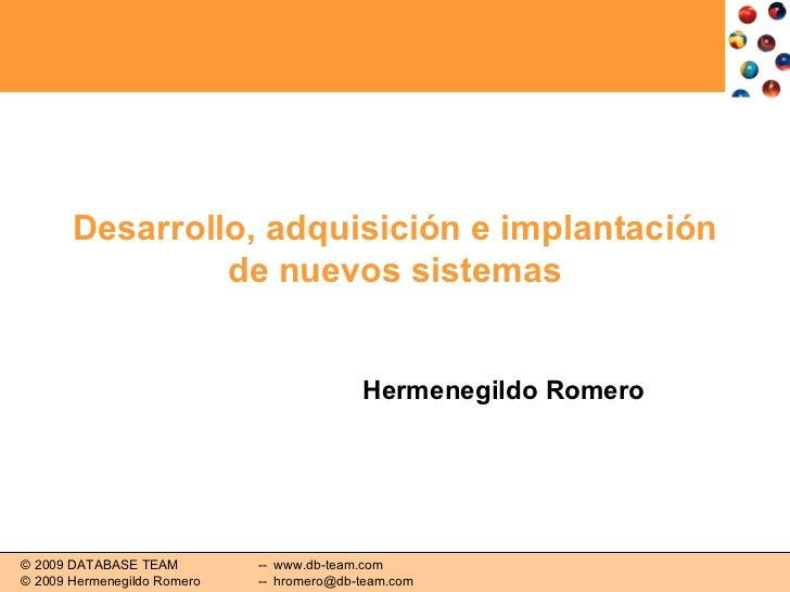 Desarrollo, adquisición e implantación de nuevos sistemas Hermenegildo Romero