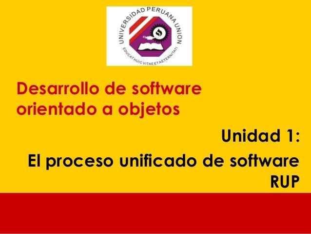 Desarrollo de software orientado a objetos Unidad 1: El proceso unificado de software RUP