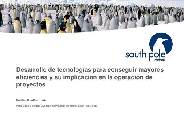 Desarrollo de tecnologías para conseguir mayores eficiencias y su implicación en la operación de proyectos Medellin, 28 de...