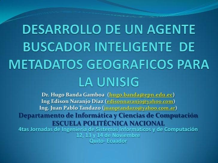 Dr. Hugo Banda Gamboa (hugo.banda@epn.edu.ec)        Ing Edison Naranjo Díaz (edisonnaranjo@yahoo.com)       Ing. Juan Pab...