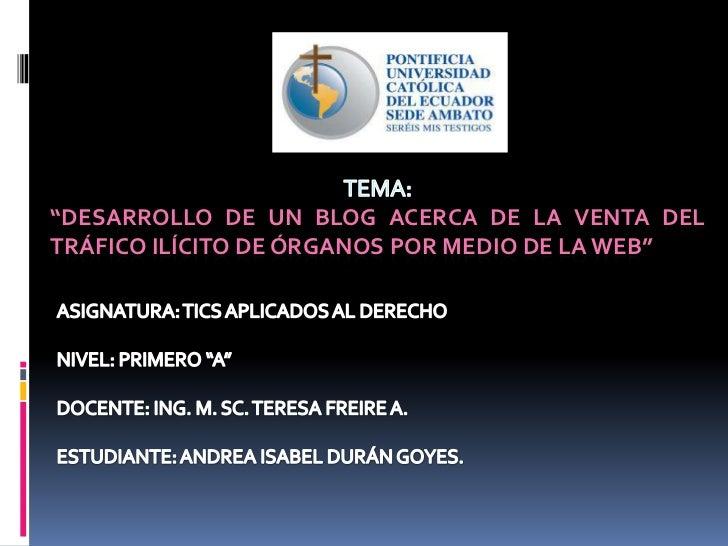 """""""DESARROLLO DE UN BLOG ACERCA DE LA VENTA DELTRÁFICO ILÍCITO DE ÓRGANOS POR MEDIO DE LA WEB"""""""