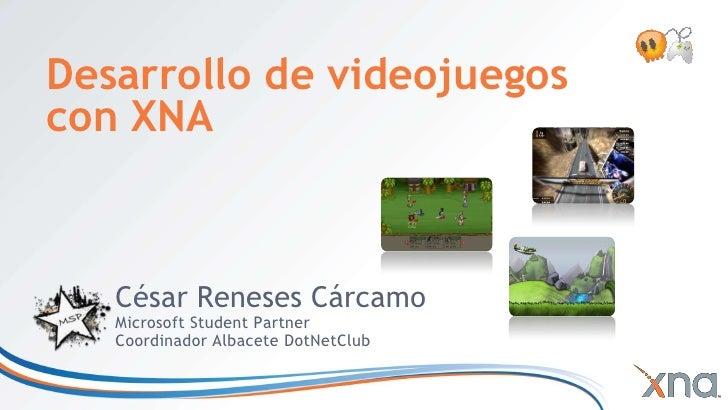 Desarrollo de videojuegoscon XNA<br />César RenesesCárcamo<br />Microsoft Student Partner<br />Coordinador Albacete DotNet...
