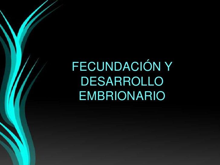 FECUNDACIÓN Y DESARROLLO EMBRIONARIO<br />