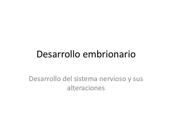 Desarrollo embrionario<br />Desarrollo del sistema nervioso y sus alteraciones<br />