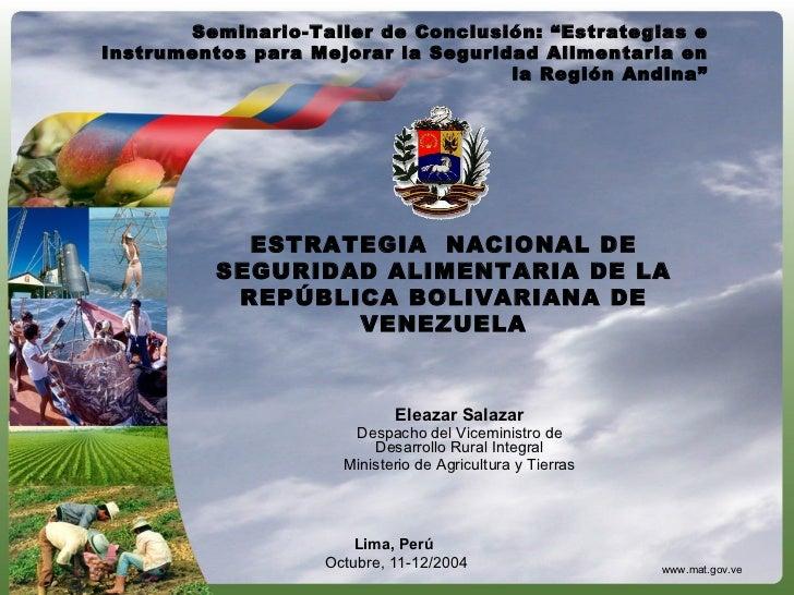 ESTRATEGIA  NACIONAL DE SEGURIDAD ALIMENTARIA DE LA REPÚBLICA BOLIVARIANA DE VENEZUELA Lima, Perú Octubre, 11-12/2004 www....