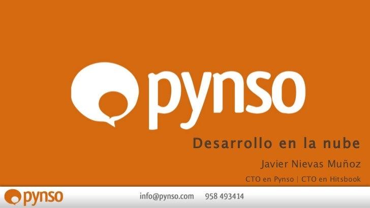 Desarrollo en la nube Javier Nievas Muñoz CTO en Pynso | CTO en Hitsbook [email_address]