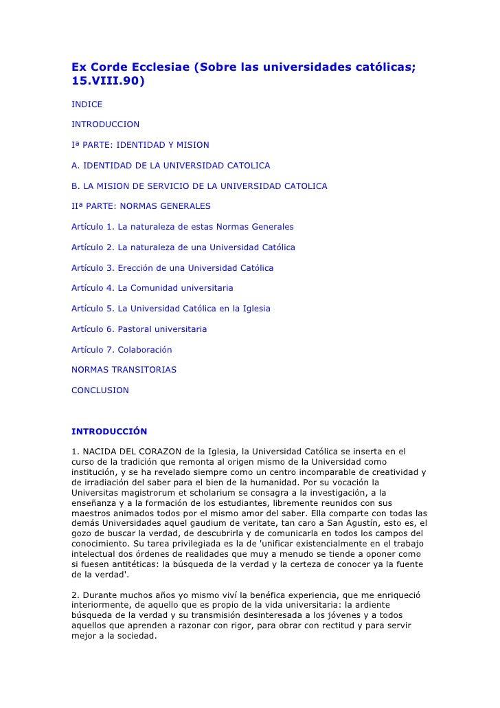 Ex Corde Ecclesiae (Sobre las universidades católicas; 15.VIII.90) INDICE  INTRODUCCION  Iª PARTE: IDENTIDAD Y MISION  A. ...