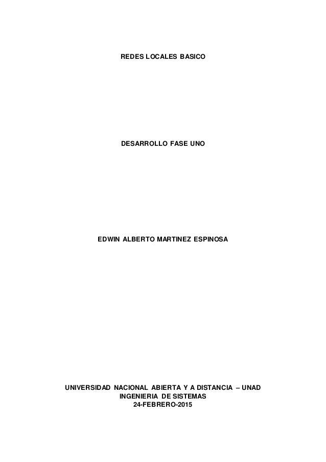 REDES LOCALES BASICO DESARROLLO FASE UNO EDWIN ALBERTO MARTINEZ ESPINOSA UNIVERSIDAD NACIONAL ABIERTA Y A DISTANCIA – UNAD...