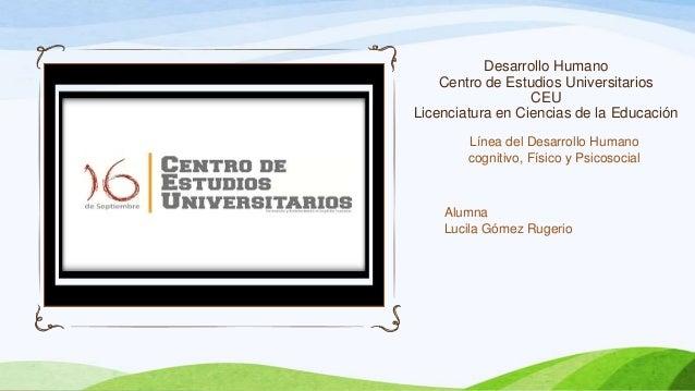 Desarrollo Humano Centro de Estudios Universitarios CEU Licenciatura en Ciencias de la Educación Línea del Desarrollo Huma...