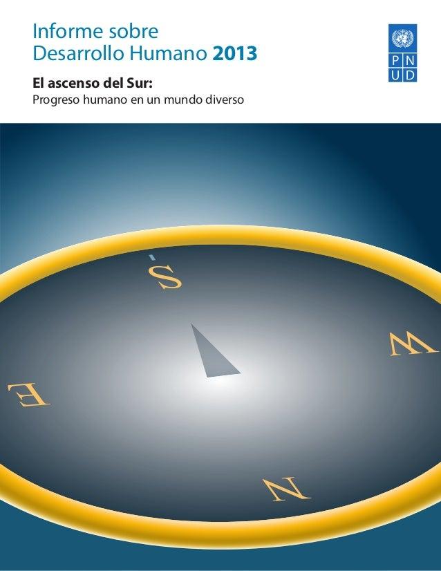 Informe sobreDesarrollo Humano 2013El ascenso del Sur:                       Empowered lives.Progreso humano en un mundo d...